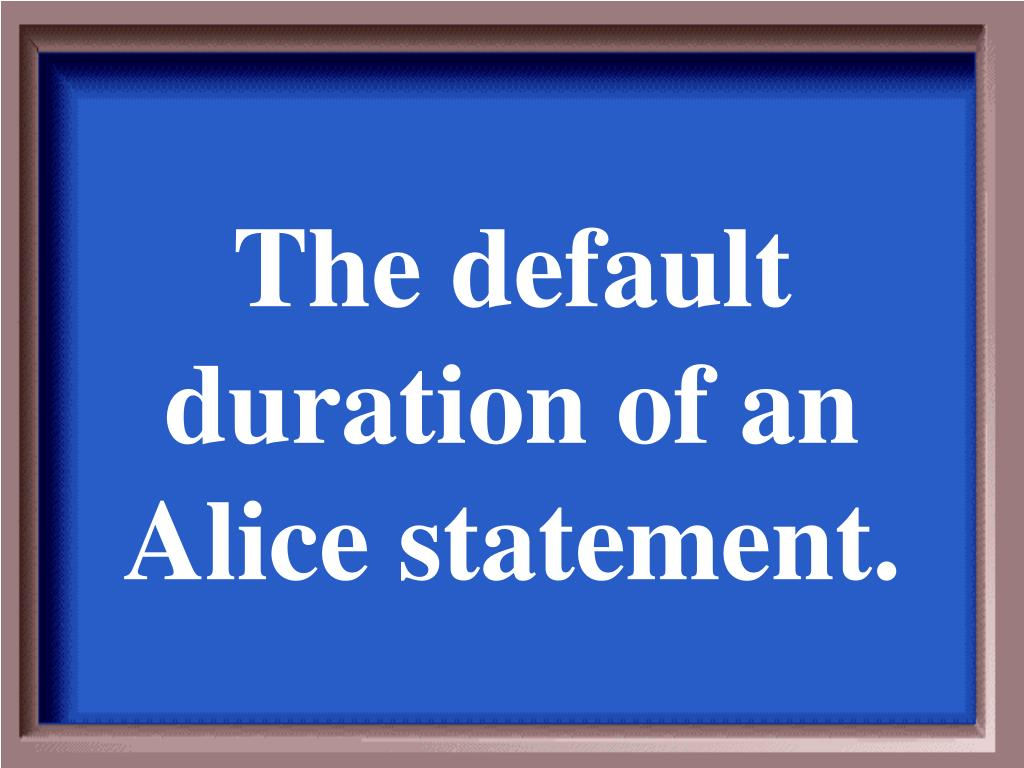 The default duration of an Alice statement.