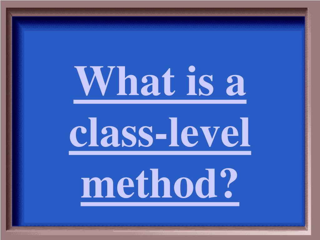What is a class-level method?