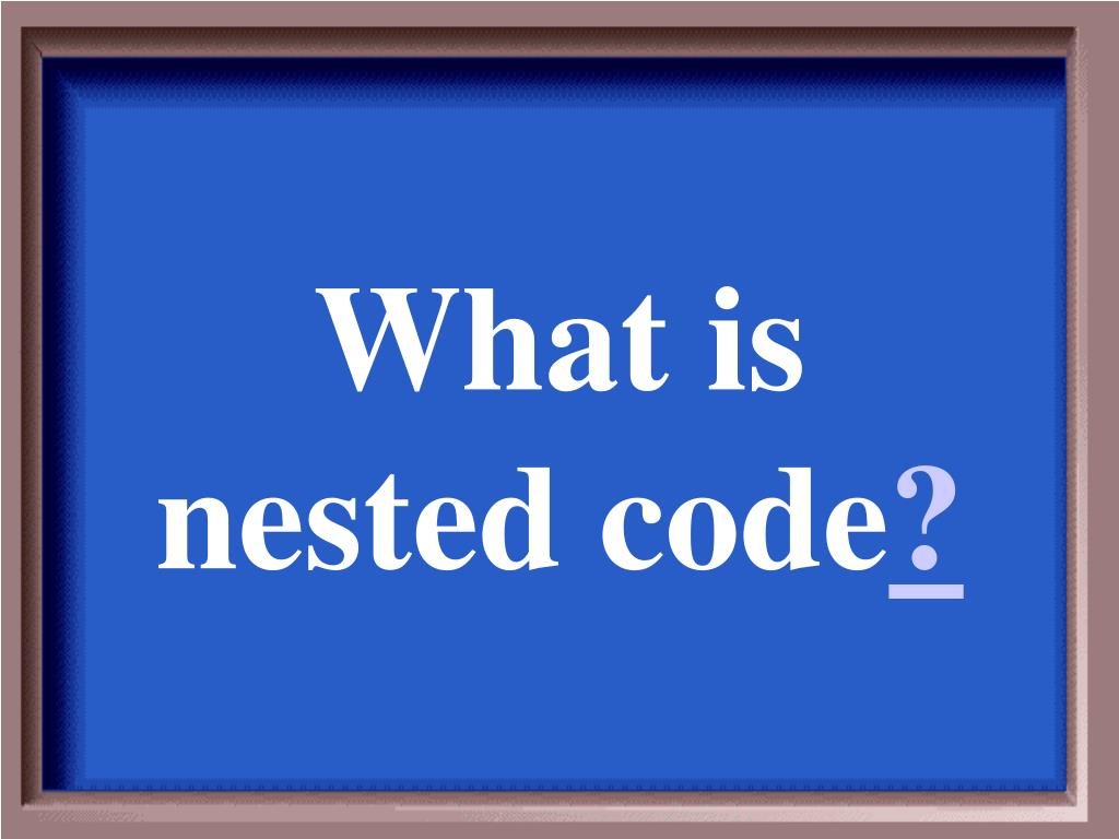 What is nested code