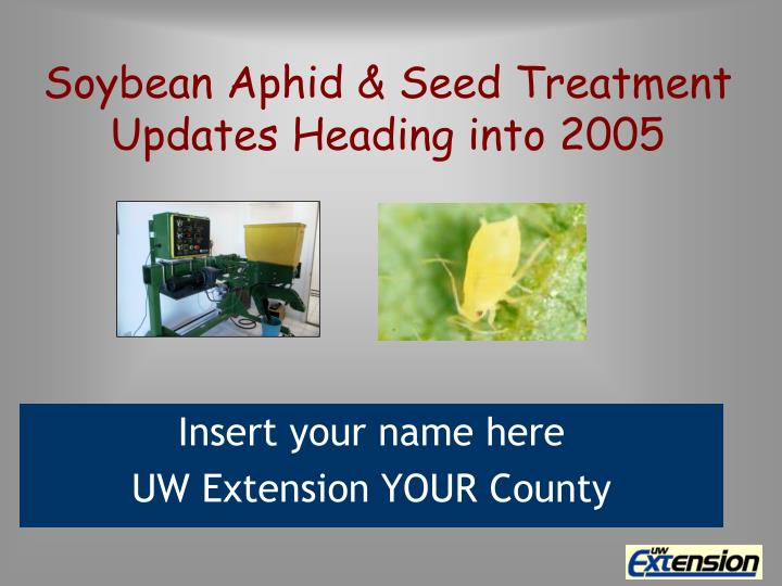 soybean aphid seed treatment updates heading into 2005 n.