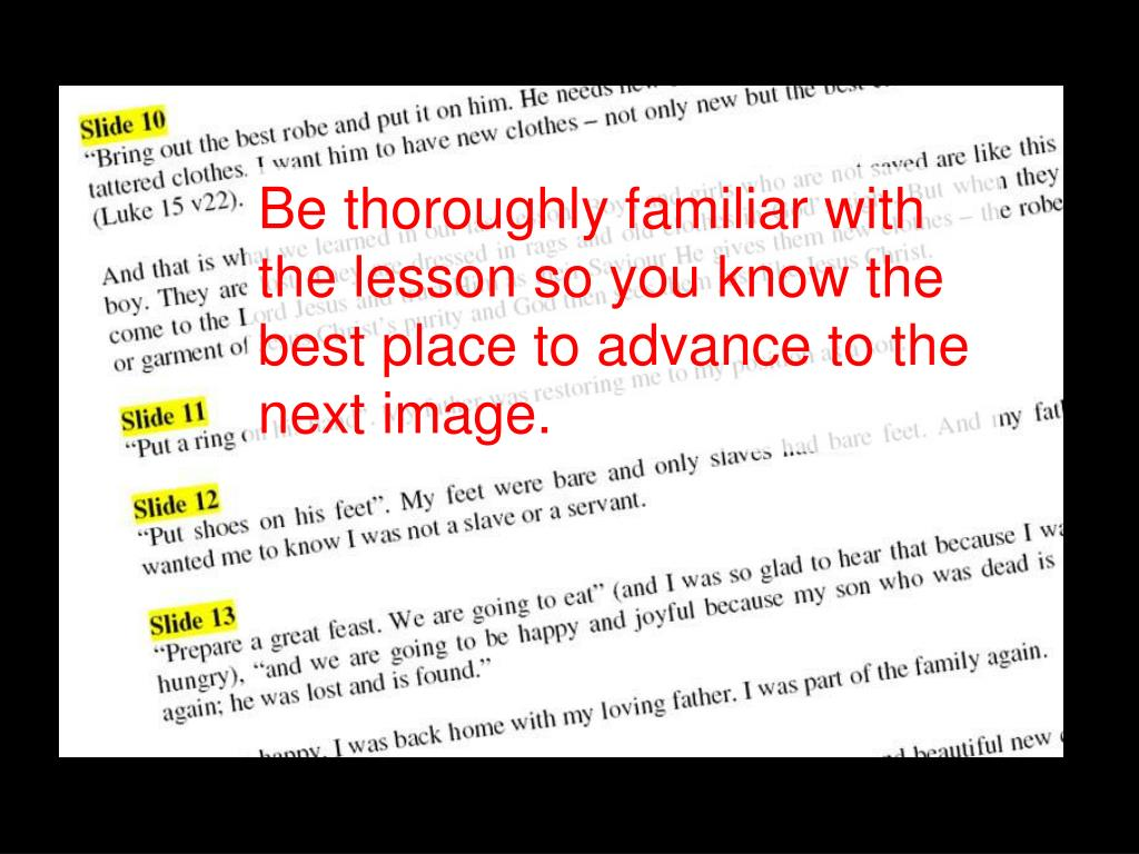 Be thoroughly familiar with the lesson so you know the best place to advance to the next image.