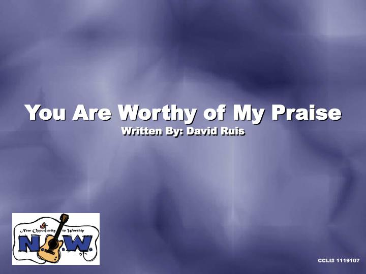 You Are Worthy of My Praise