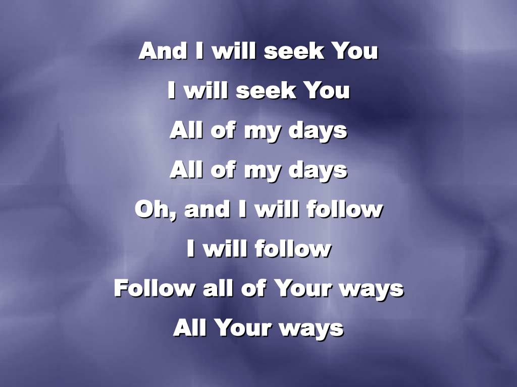 And I will seek You