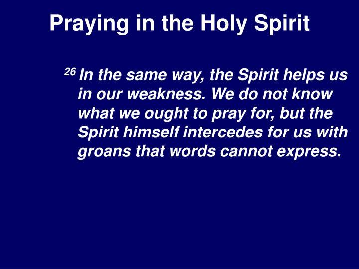 PPT - Praying in the Holy Spirit 11/20/2005 Dr. Dane ...