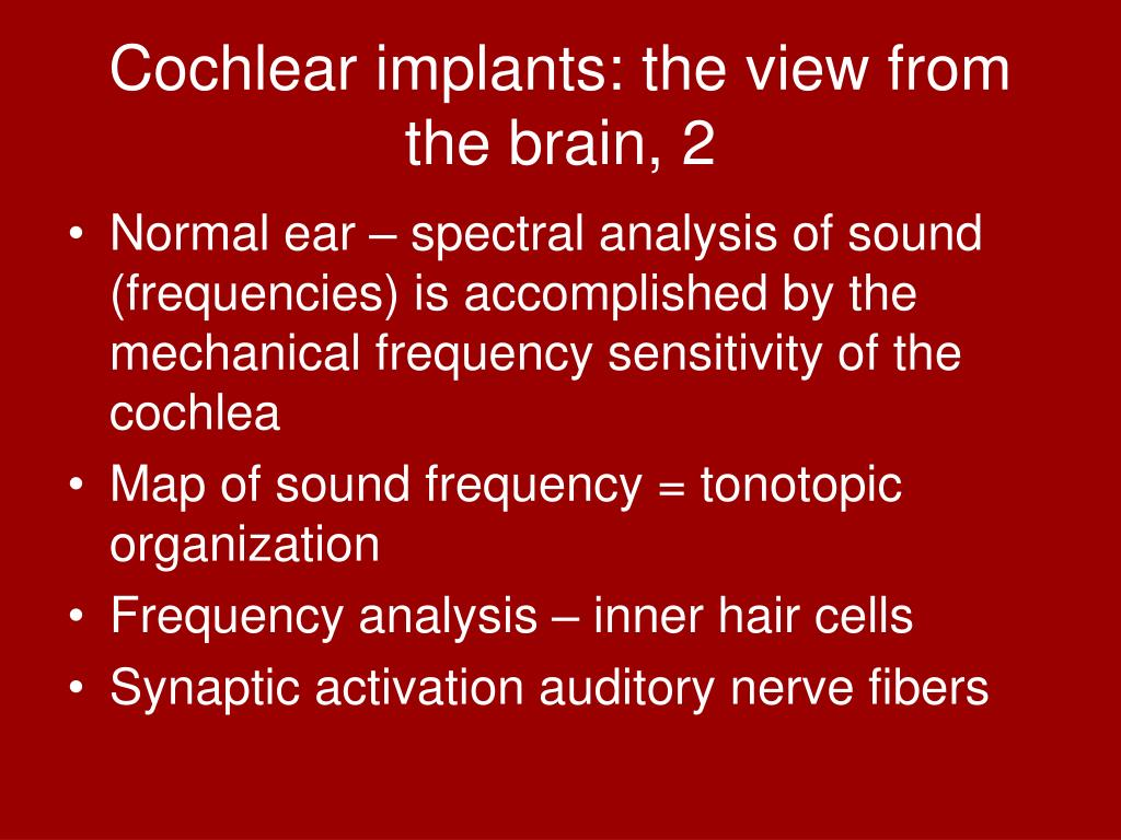 Cochlear implants: the view from the brain, 2