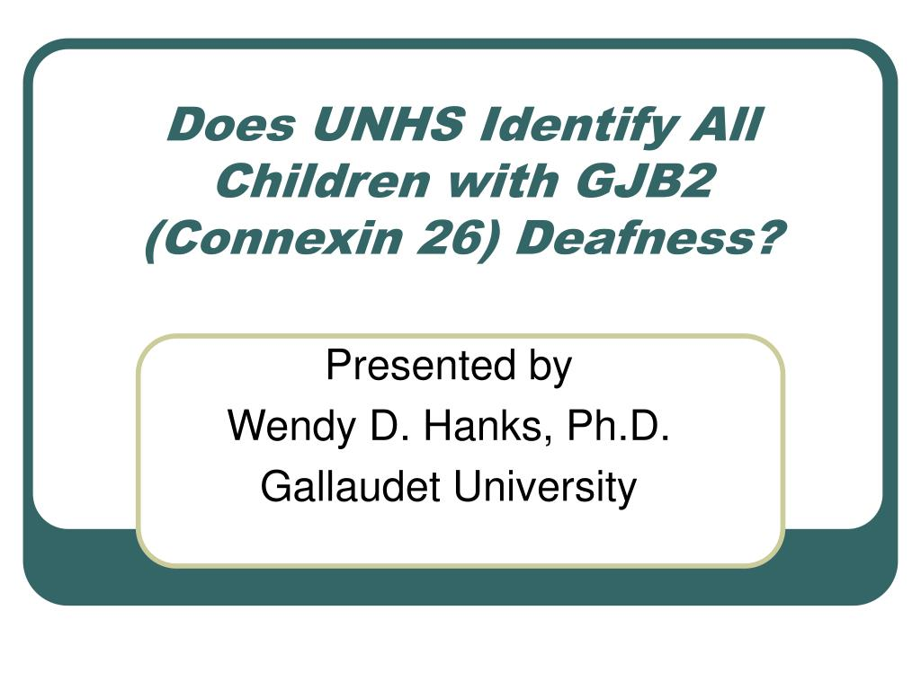 does unhs identify all children with gjb2 connexin 26 deafness l.
