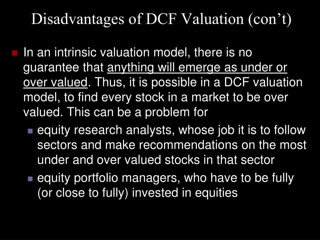 Disadvantages of DCF Valuation (con't)