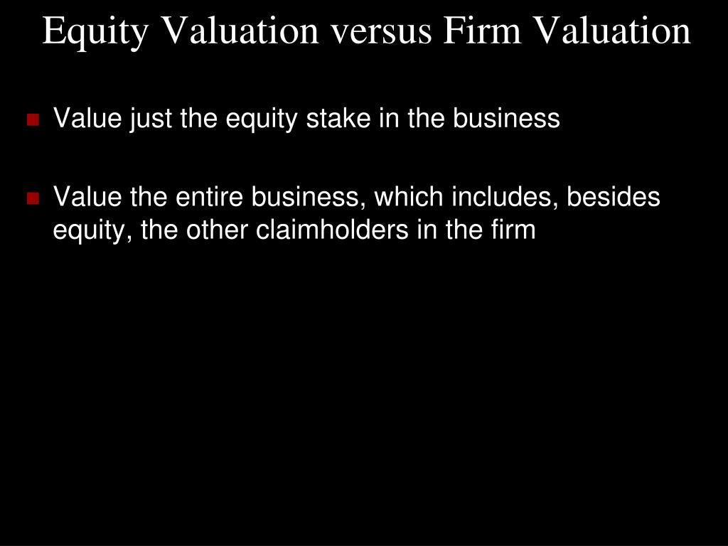 Equity Valuation versus Firm Valuation