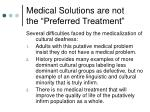 medical solutions are not the preferred treatment