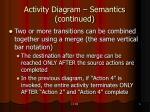 activity diagram semantics continued