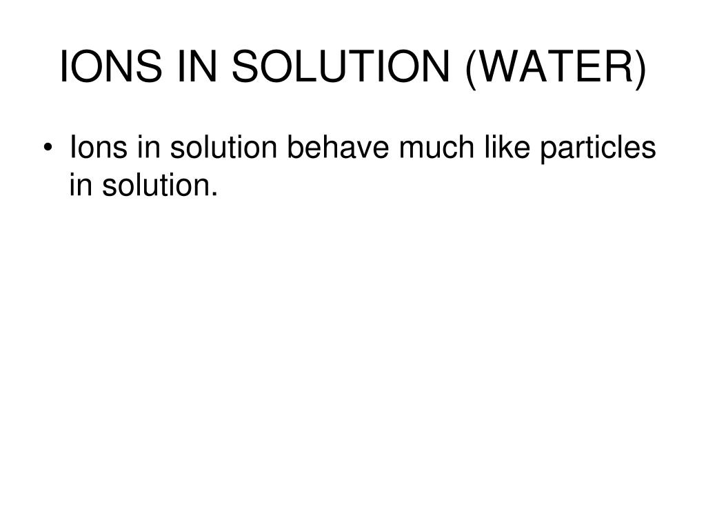 IONS IN SOLUTION (WATER)