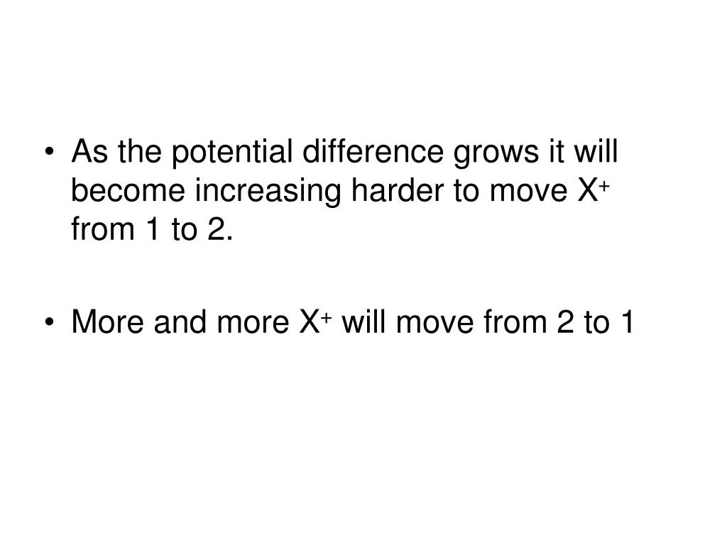 As the potential difference grows it will become increasing harder to move X