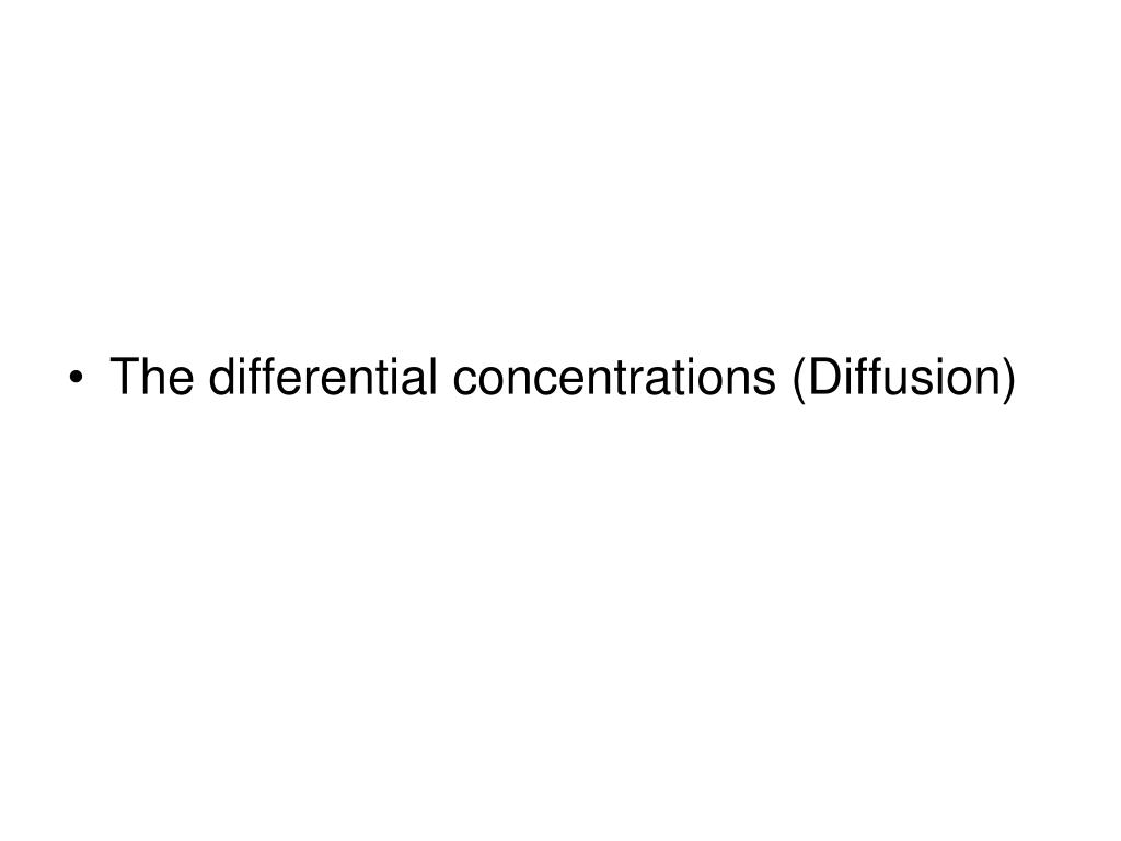 The differential concentrations (Diffusion)