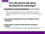 how did parents talk about developmental advantage