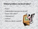 ethical problem you faced today