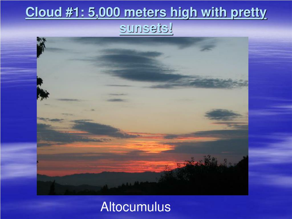 Cloud #1: 5,000 meters high with pretty sunsets!