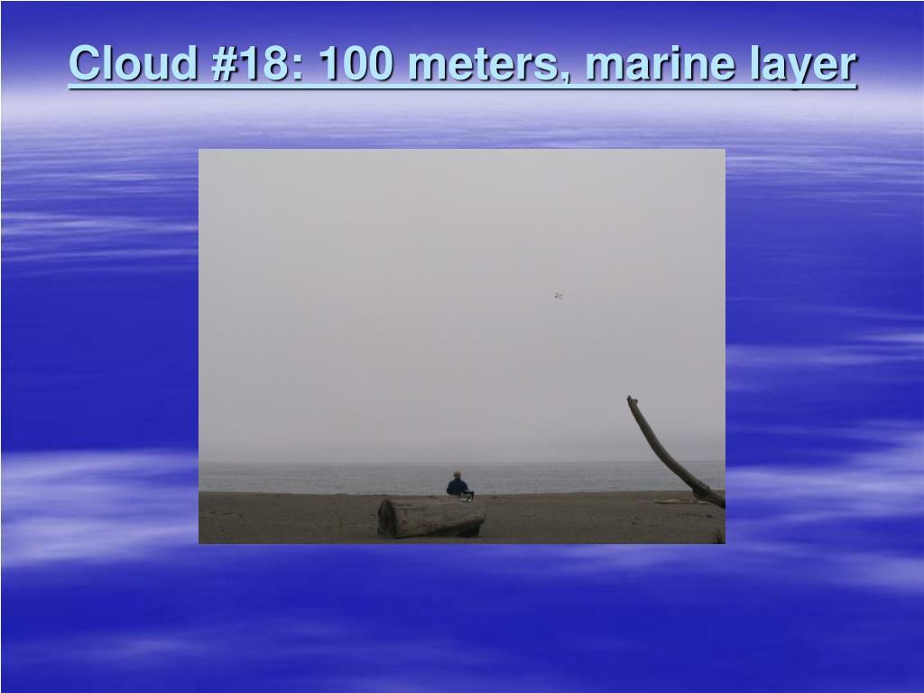 Cloud #18: 100 meters, marine layer
