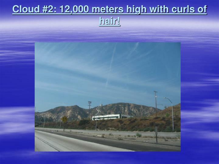 Cloud 2 12 000 meters high with curls of hair
