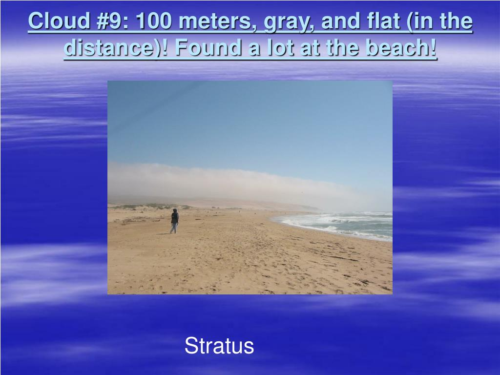 Cloud #9: 100 meters, gray, and flat (in the distance)! Found a lot at the beach!