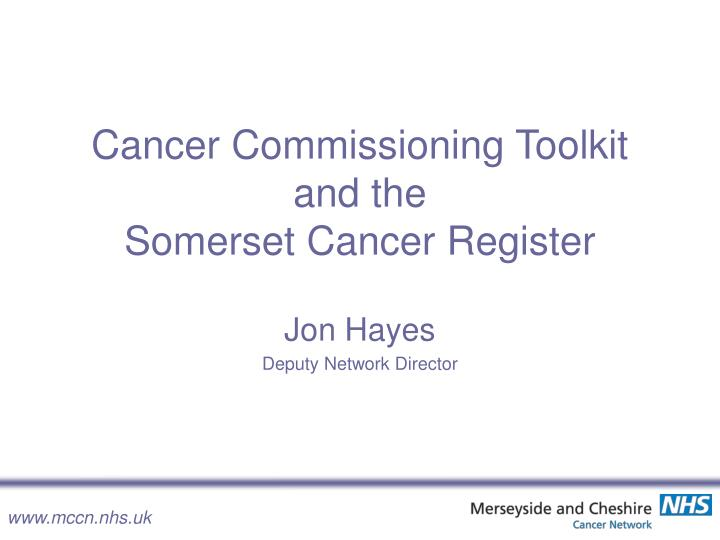 Cancer commissioning toolkit and the somerset cancer register