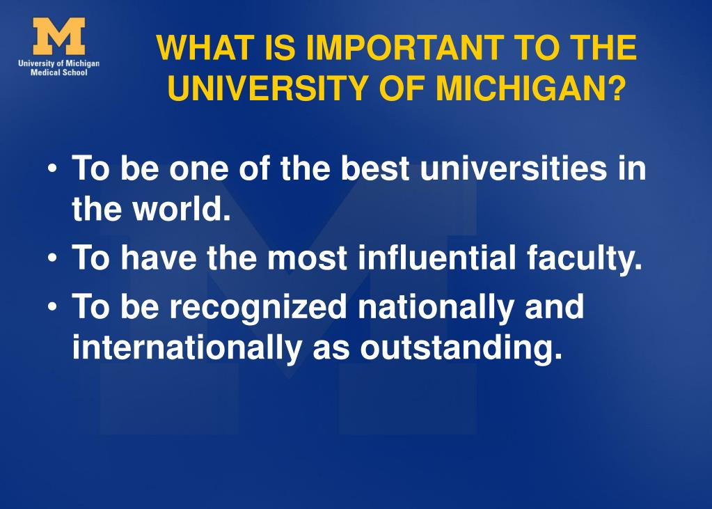 WHAT IS IMPORTANT TO THE UNIVERSITY OF MICHIGAN?