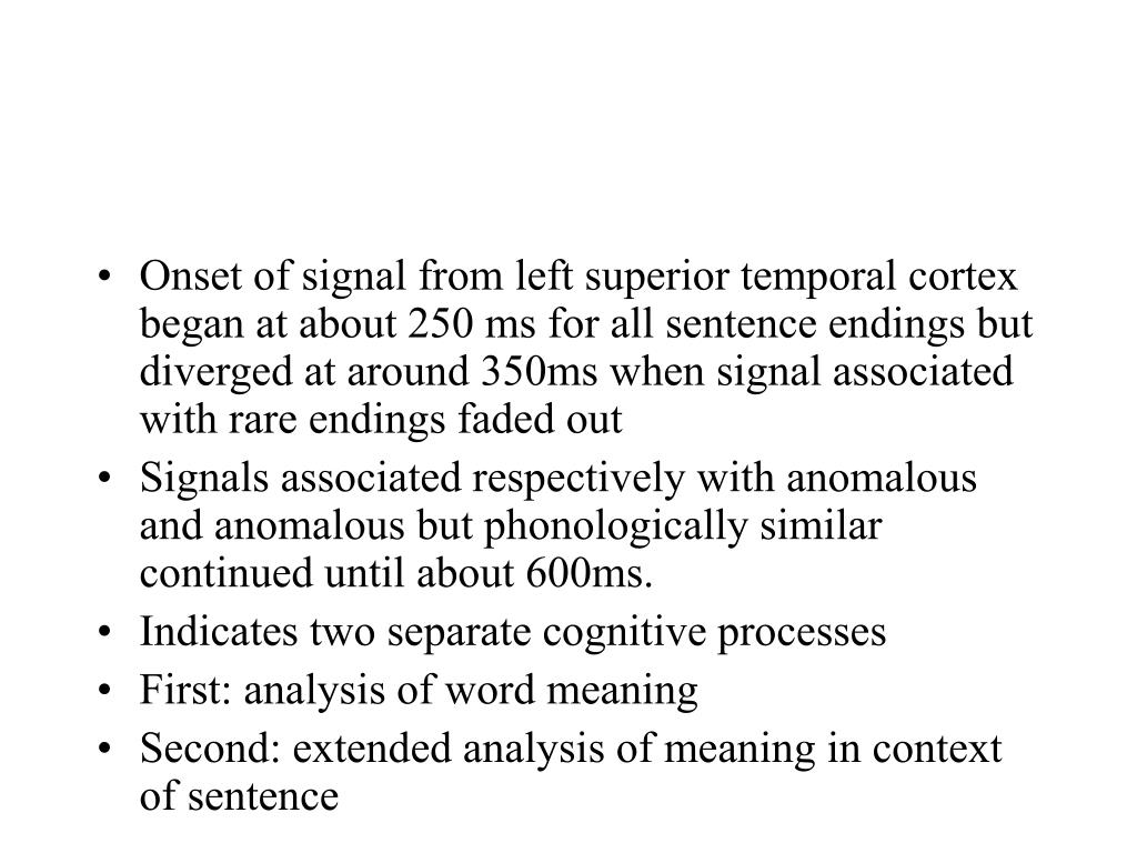 Onset of signal from left superior temporal cortex began at about 250 ms for all sentence endings but diverged at around 350ms when signal associated with rare endings faded out
