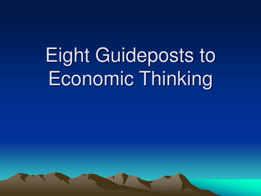 eight guideposts to economic thinking l.