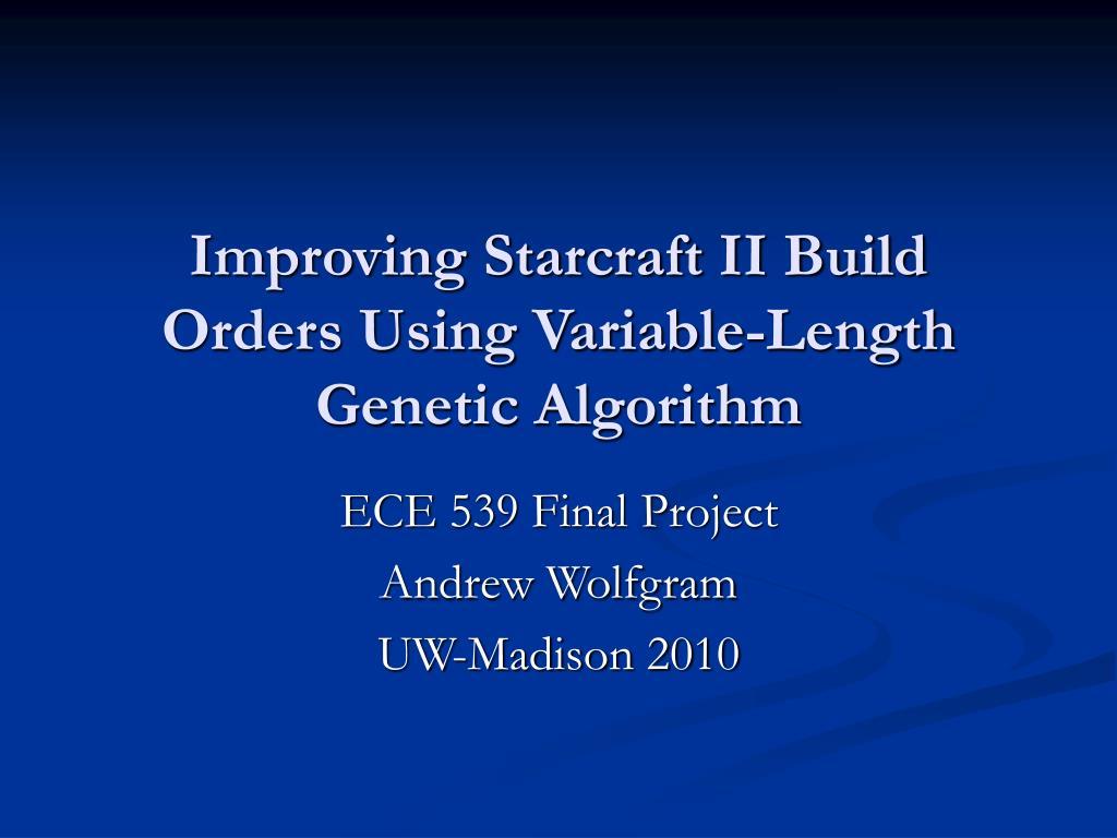 improving starcraft ii build orders using variable length genetic algorithm l.