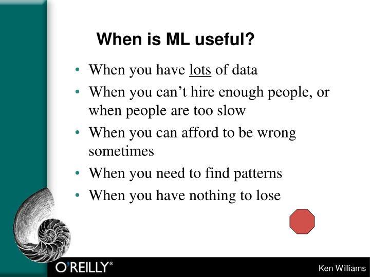 When is ML useful?