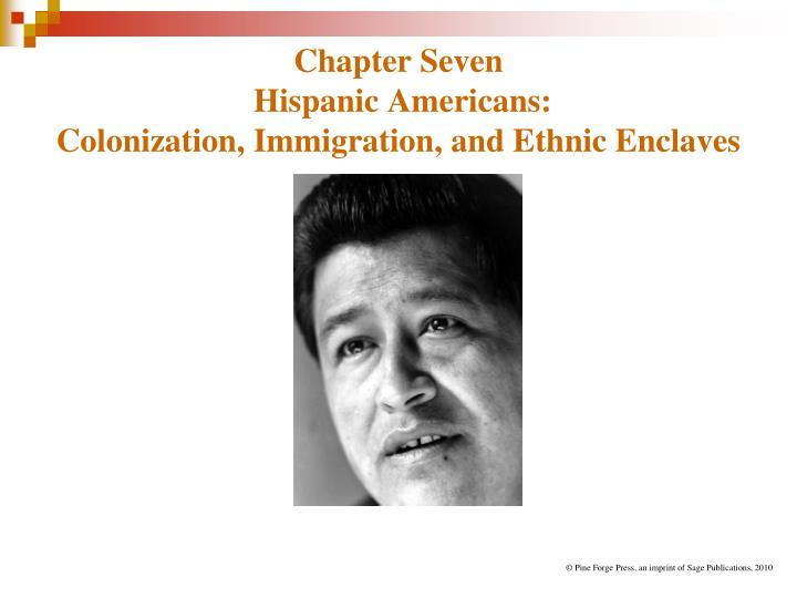 chapter seven hispanic americans colonization immigration and ethnic enclaves n.