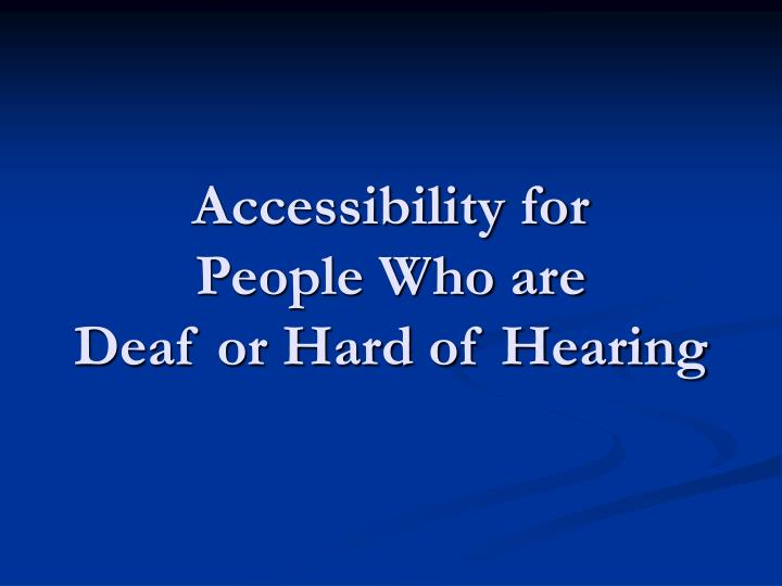 Accessibility for people who are deaf or hard of hearing