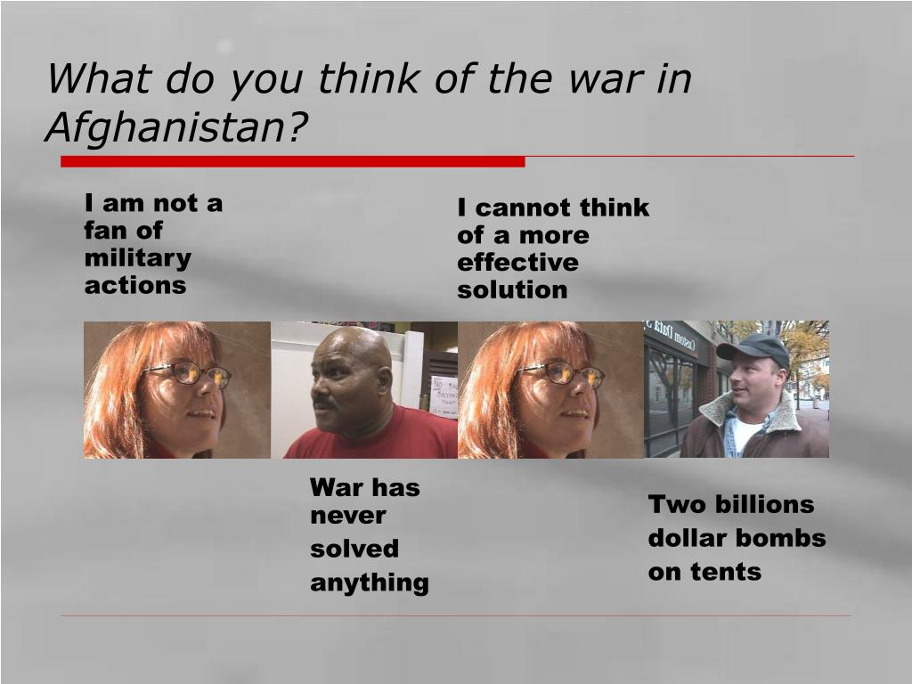 What do you think of the war in Afghanistan?