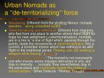 urban nomads as a de territorializing force