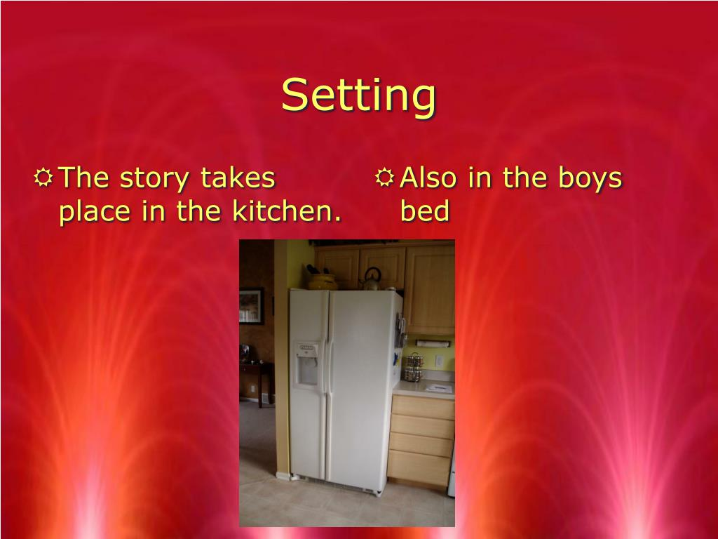 The story takes place in the kitchen.