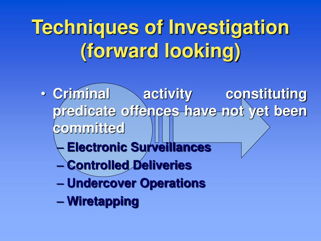 Techniques of Investigation (forward looking)