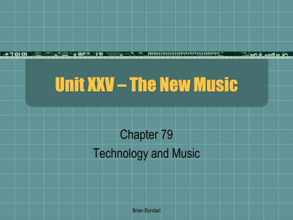 Unit XXV – The New Music