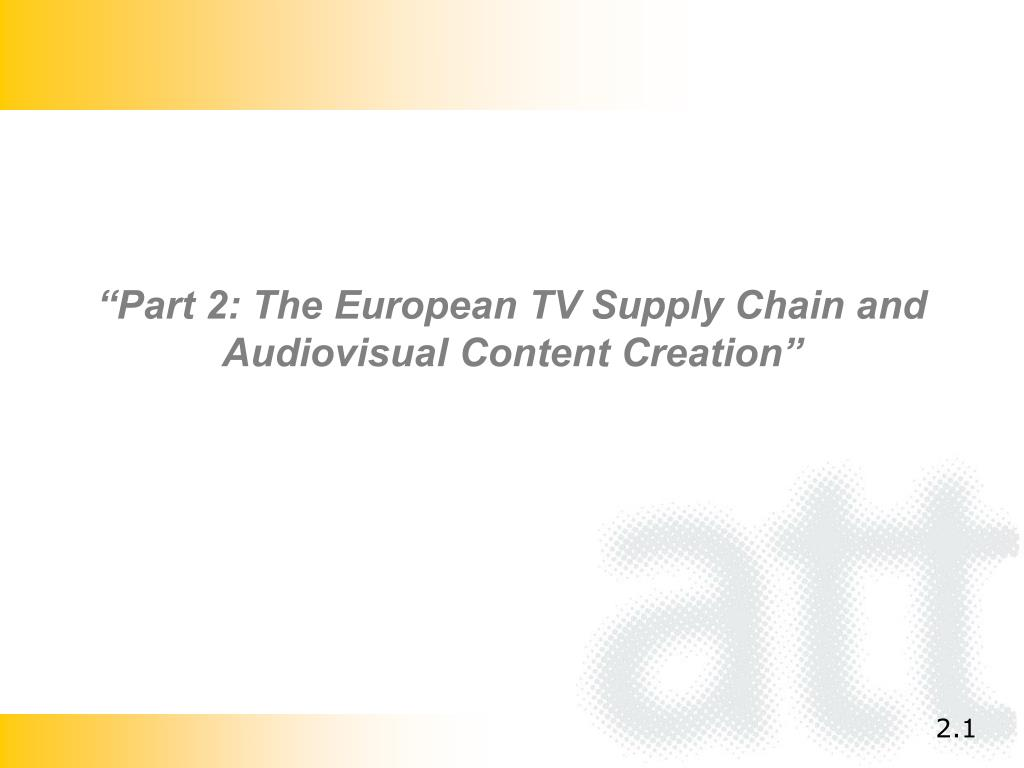 """""""Part 2: The European TV Supply Chain and Audiovisual Content Creation"""""""