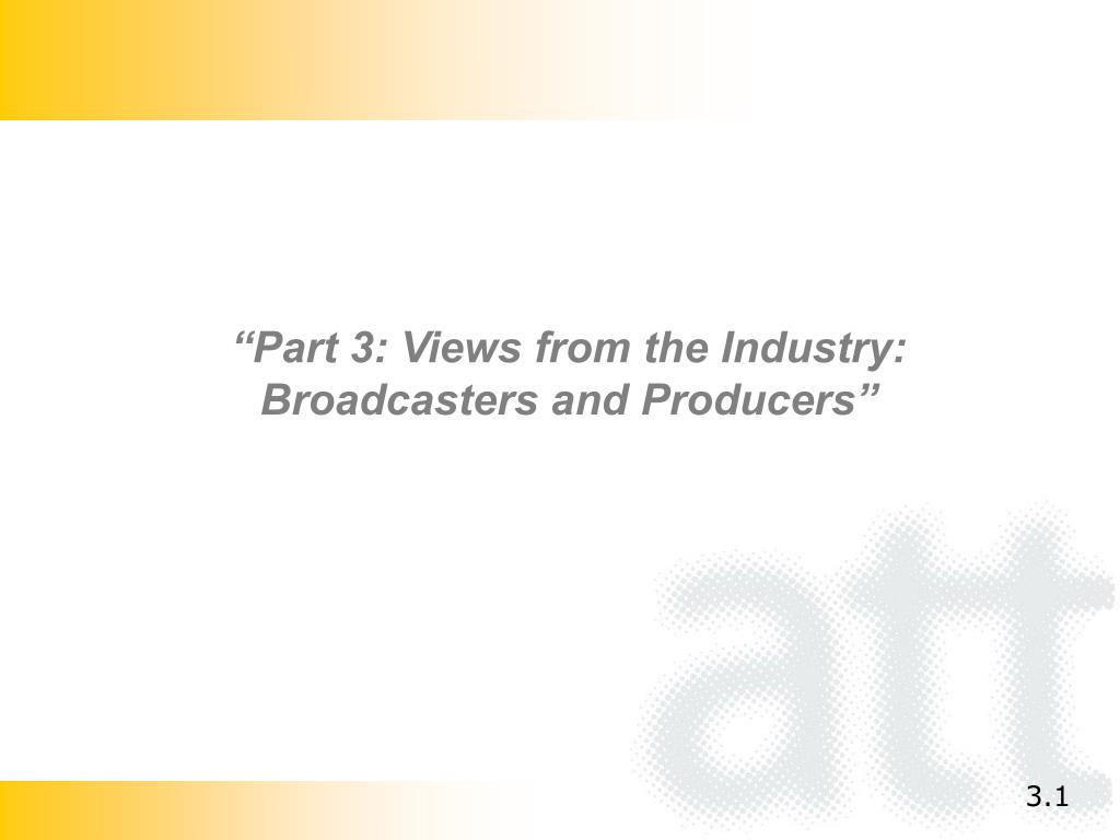 """""""Part 3: Views from the Industry: Broadcasters and Producers"""""""