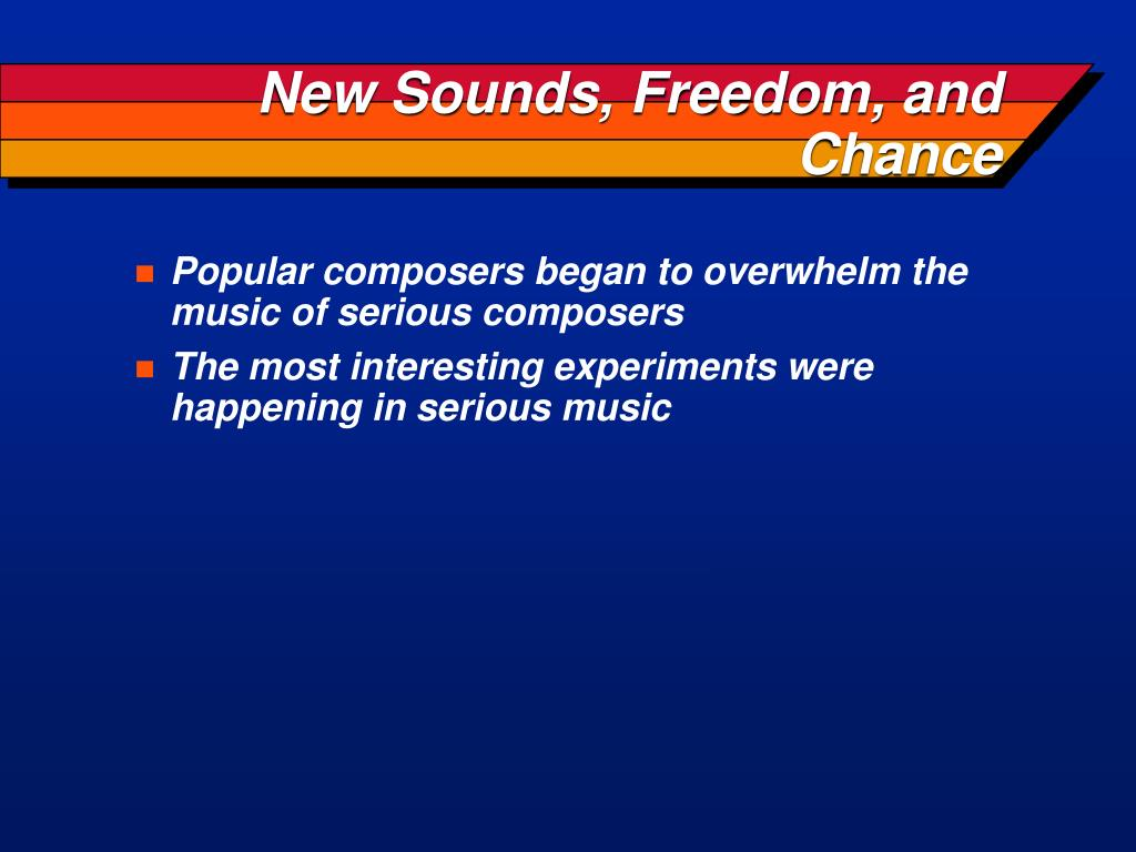 New Sounds, Freedom, and Chance