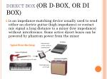 direct box or d box or di box