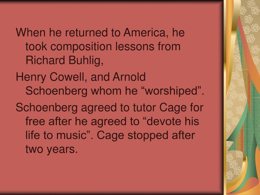 When he returned to America, he took composition lessons from Richard Buhlig,