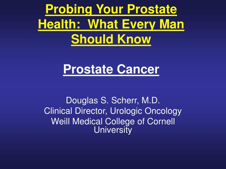 probing your prostate health what every man should know prostate cancer n.