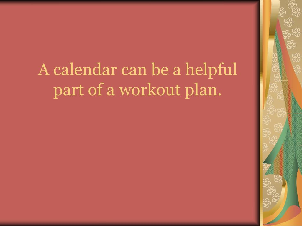 A calendar can be a helpful part of a workout plan.