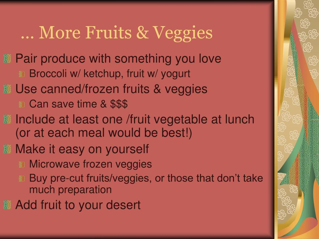 … More Fruits & Veggies