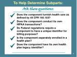to help determine subparts