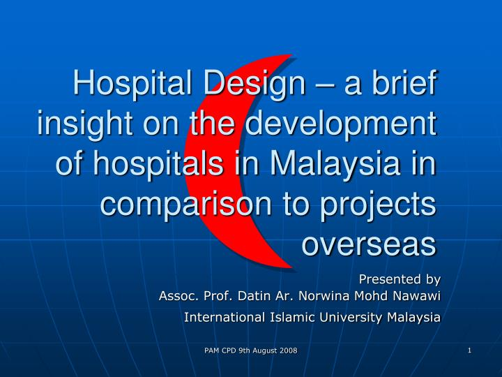 Hospital Design – a brief insight on the development of hospitals in Malaysia in comparison to pro...