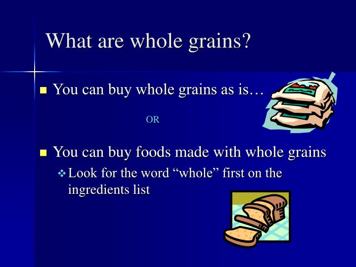 What are whole grains3