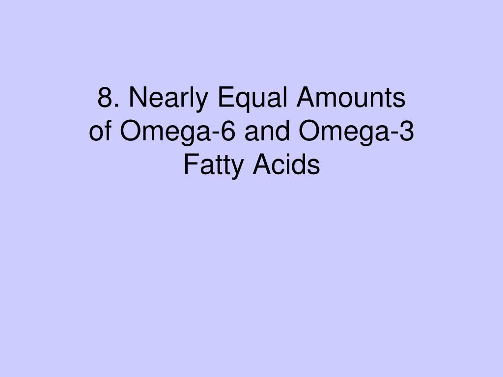8. Nearly Equal Amounts of Omega-6 and Omega-3 Fatty Acids