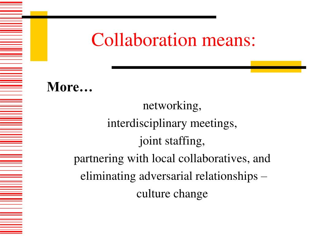 Collaboration means: