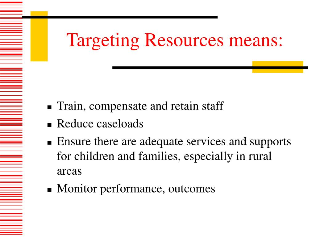 Targeting Resources means: